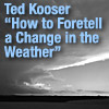 Ted Kooser reads How to Foretell a Change in the Weather