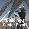 Video Podcast, Building a Center Pivot System